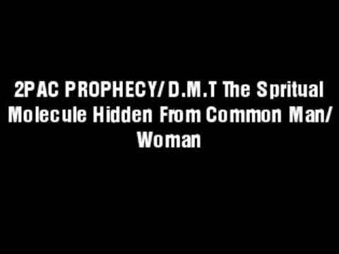 2PAC PROPHECY/ D.M.T - The Spiritual Molecule Hidden From Common Man & Woman 2