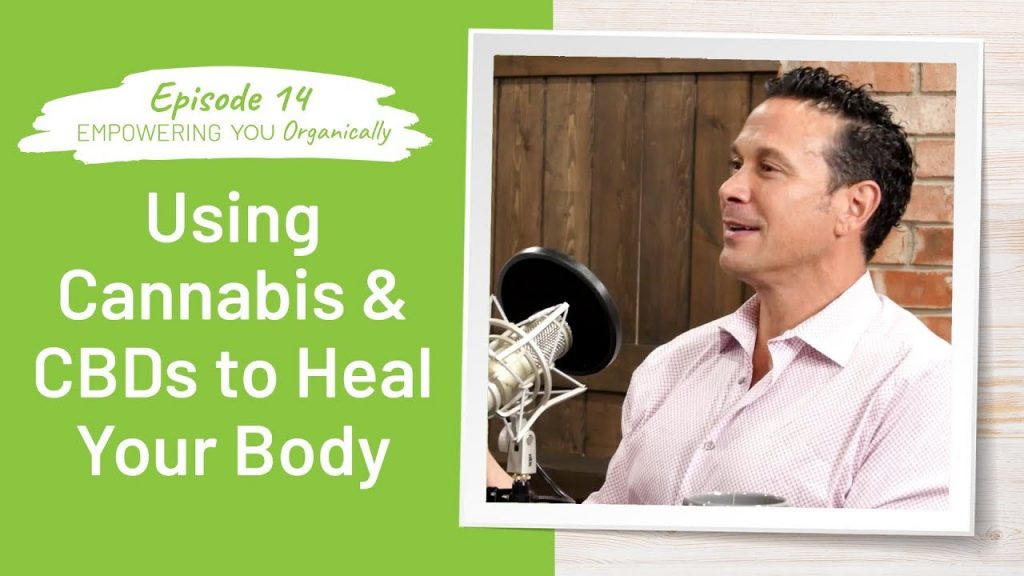 How To Use Cannabis and CBDs to Heal Your Body | Empowering You Organically Podcast #14 2
