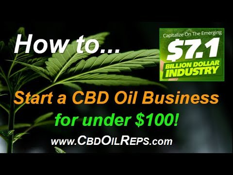 CBD Oil - How to Start a CBD Oil Business for under $100 – The Hottest Health Trend Today! 1