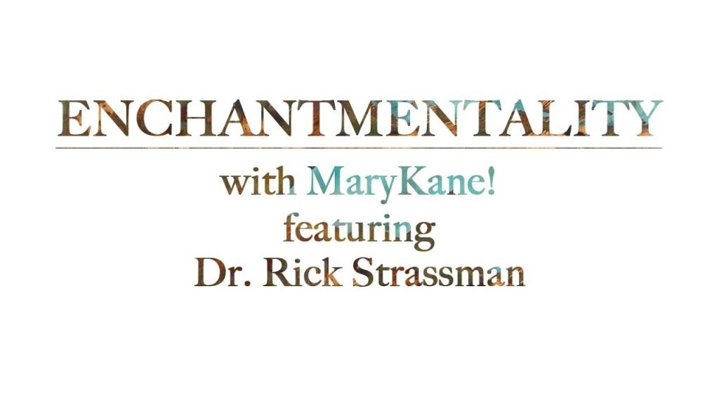 *DMT: The Spirit Molecule* Enchantmentality 5/52- with MaryKane! feat. Dr. Rick Strassman 2